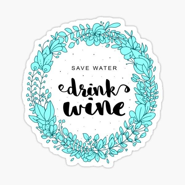 Drink Wine Save Water Sticker