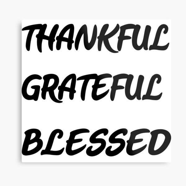 Thankful,Grateful and Blessed Metal Print