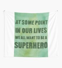 We All Want to Be a Superhero Wall Tapestry