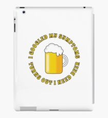 After Googling my symptoms, all I need is a beer! iPad Case/Skin