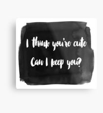 You're Cute Metal Print