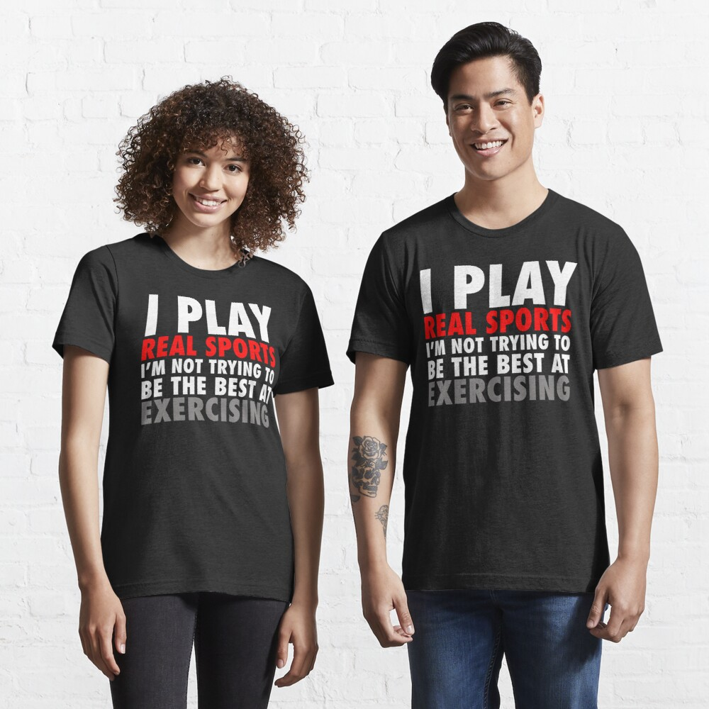 I Play Real Sports Essential T-Shirt