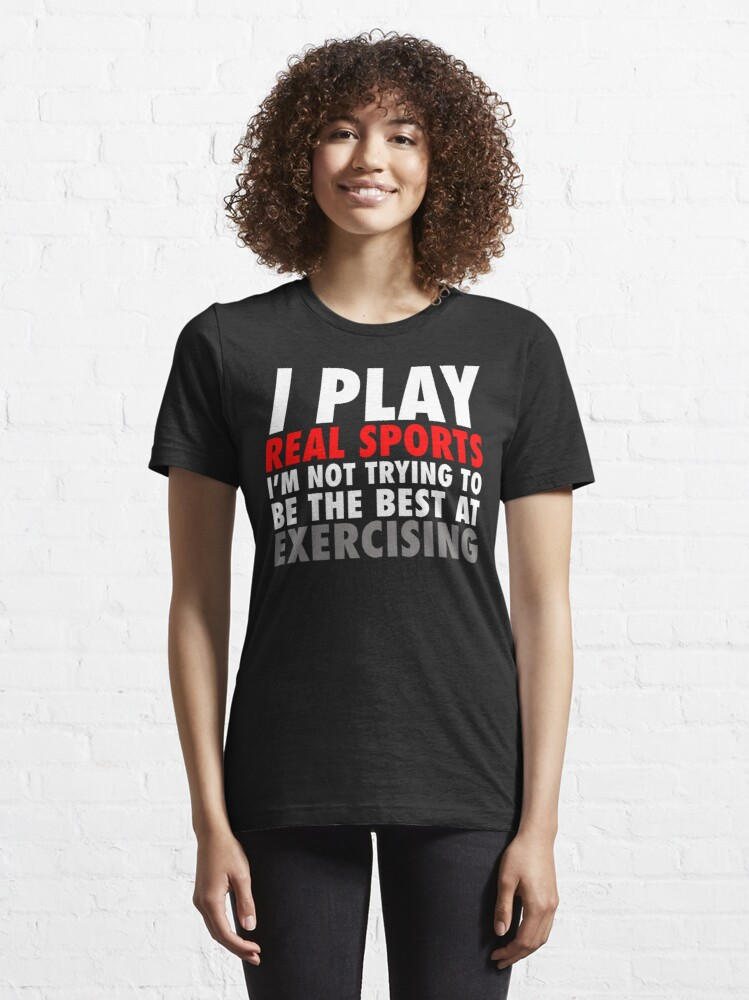 Alternate view of I Play Real Sports Essential T-Shirt