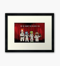 We're Ready to Believe You Framed Print
