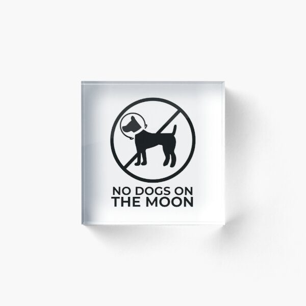 No Dogs on the Moon Acrylic Block