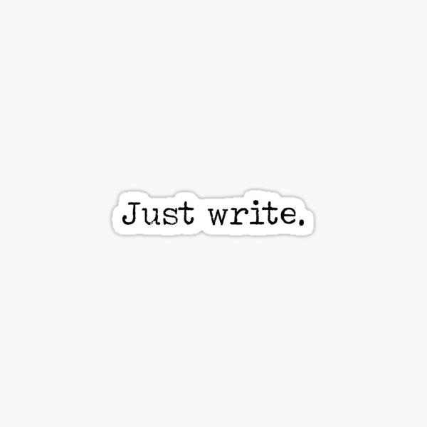 Just write. Sticker