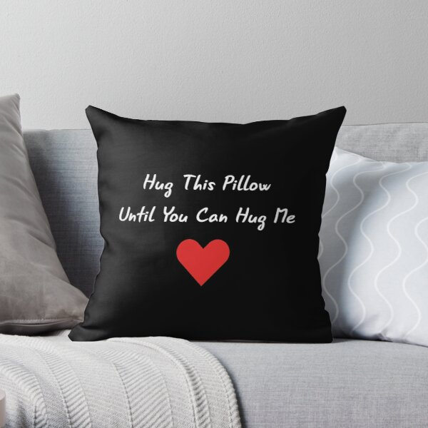 Long Distance Relationship: Hug This Pillow Until You Can Hug Me Throw Pillow