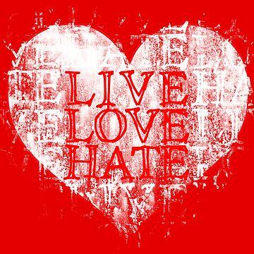 Live Love Hate by MrTeeTime