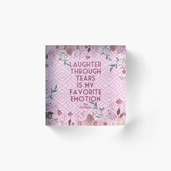 Steel Magnolias Movie Quote Truvy Laughter Through Tears Is My Favorite Emotion geometric design Acrylic Block