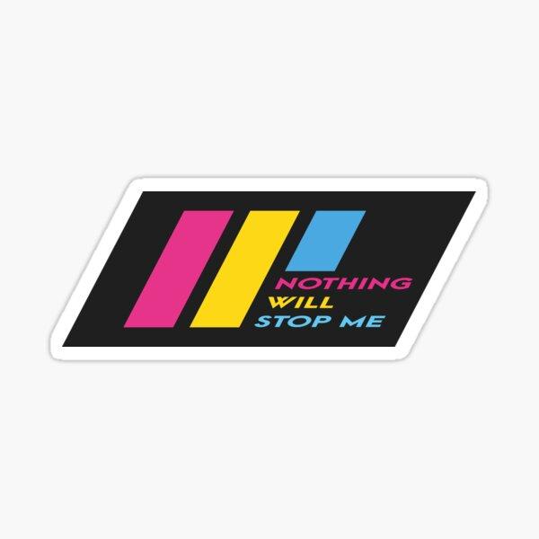 Pride Stripe: Nothing Will Stop Me Sticker