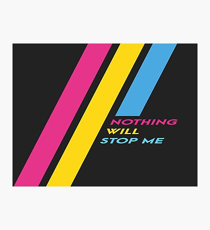 Pride Stripe: Nothing Will Stop Me Photographic Print