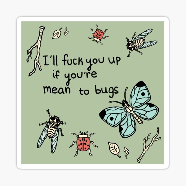 I'll F★ck you Up if you're Mean to Bugs Sticker