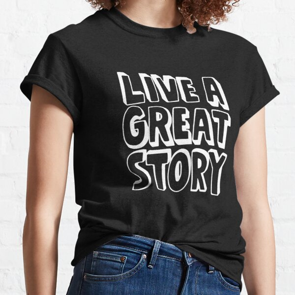 Live a great story  Classic T-Shirt