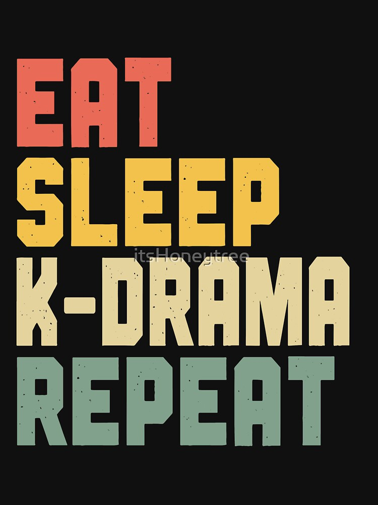 Eat Sleep K-Drama Repeat by itsHoneytree