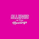 Allergic to Mornings. by Tee Brain Creative
