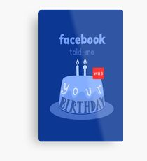 Facebook told me it was your birthday! Metal Print