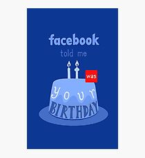 Facebook told me it was your birthday! Photographic Print