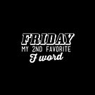 FRIDAY. My 2nd favorite F word. by Tee Brain Creative