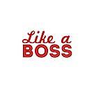 Like a BOSS. by Tee Brain Creative