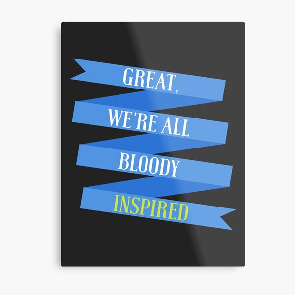 We're All Bloody Inspired Metal Print