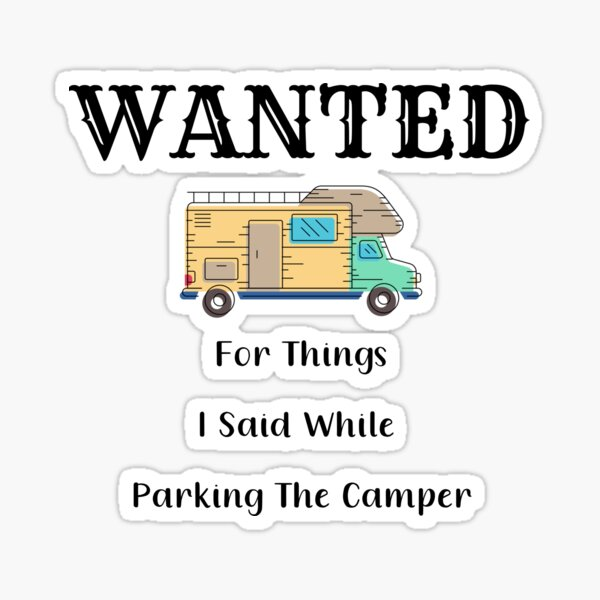 Wanted For Things I Said While Parking The Camper Sticker