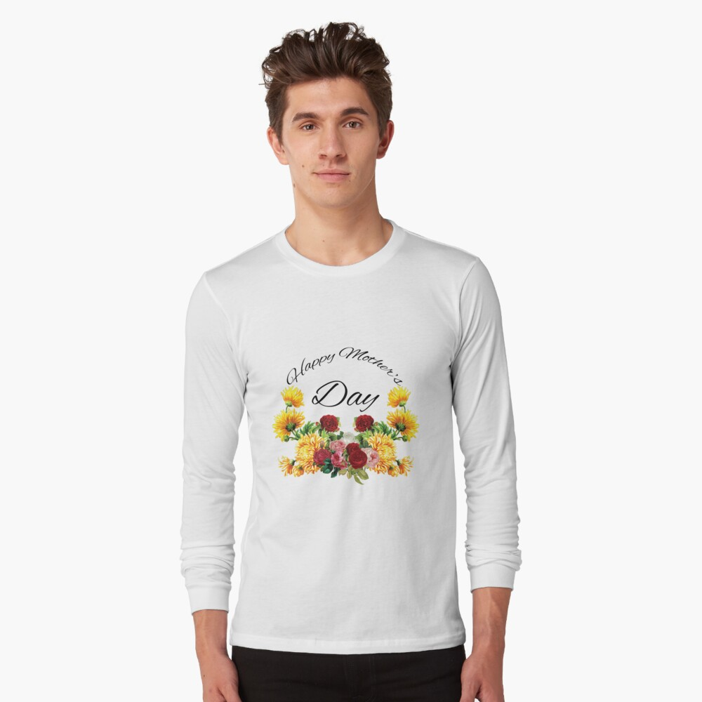 Happy Mothers Day Flowers Long Sleeve T-Shirt