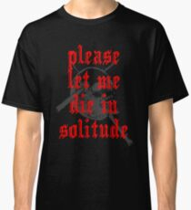 PLEASE LET ME DIE IN SOLITUDE Classic T-Shirt