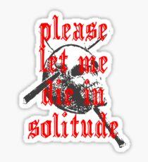 PLEASE LET ME DIE IN SOLITUDE ***find hidden gems in my portfolio*** Sticker