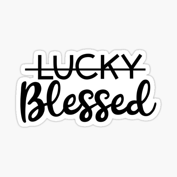 BLESSED not lucky! Sticker
