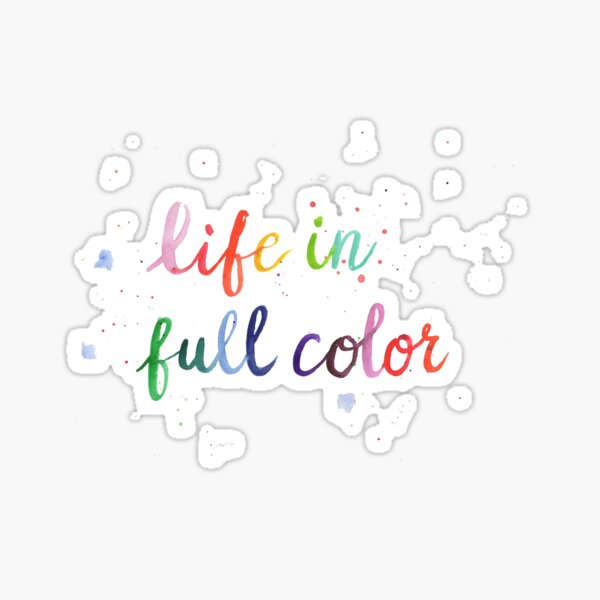 Life in Full Color Sticker
