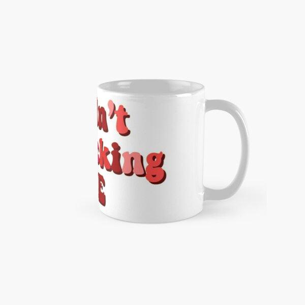 I didn't say fucking yee Classic Mug