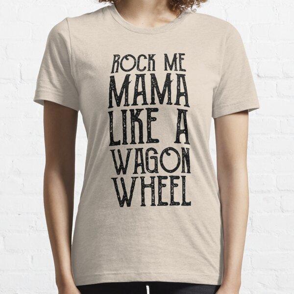 Wagon Wheel Lyric - Rock Me Mama Like A Wagon Wheel Essential T-Shirt
