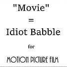 """""""Movie"""" is Idiot Babble for Motion Picture Film by Atraxura"""