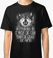 BETTER TO BE A WOLF OF ODIN THAN A LAMB OF GOD (4) Classic T-Shirt