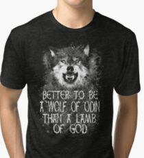 BETTER TO BE A WOLF OF ODIN THAN A LAMB OF GOD (4) Tri-blend T-Shirt