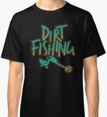 Dirt Fishing Treasure Hunt Metal Detecting  Classic T-Shirt
