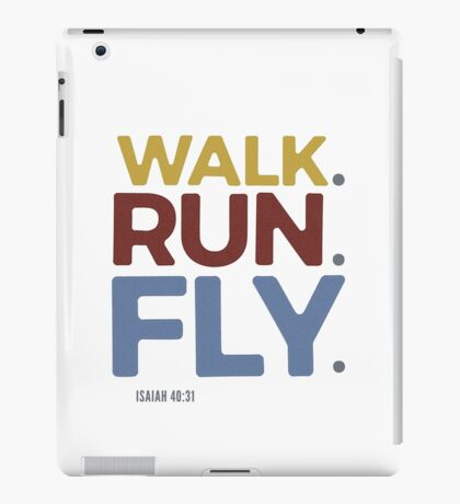 Walk. Run. Fly. - Isaiah 40:31 iPad Case/Skin