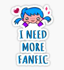 I NEED MORE FANFIC Sticker