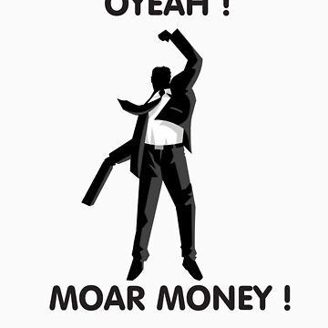 Moar Money ! by LunizDinocrat