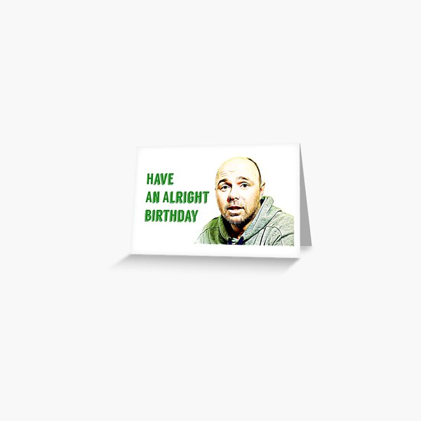Karl Pilkington, Have an alright birthday, tv, funny, gift, present, ideas Greeting Card