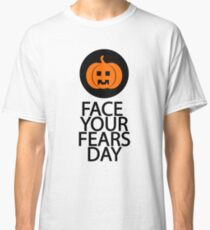 October 9th - Face Your Fears Day Classic T-Shirt