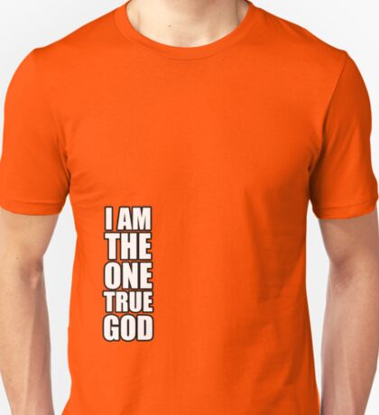 I am the one true God T-Shirt