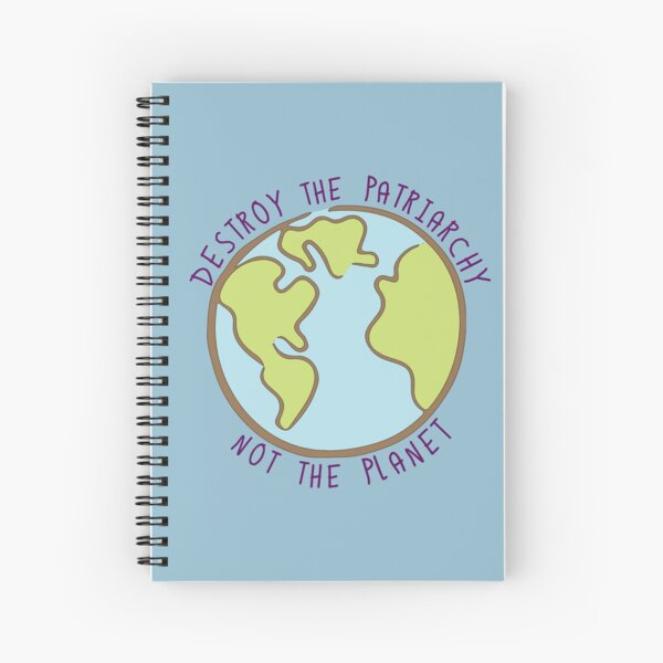 Destroy the Patriarchy, Not the Planet Spiral Notebook