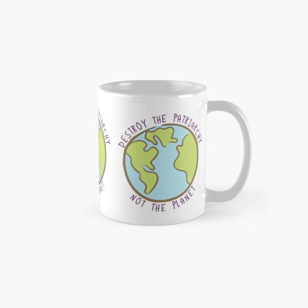 Destroy the Patriarchy, Not the Planet Classic Mug