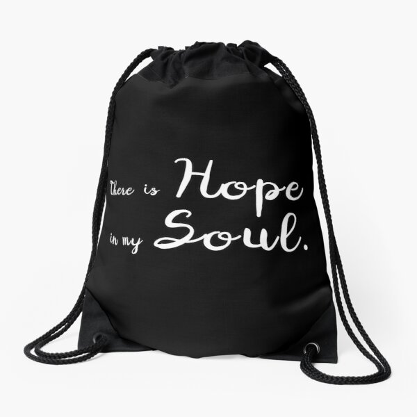 There is Hope in my Soul Drawstring Bag