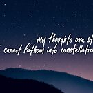 My thoughts are stars I cannot fathom into constellations by Skyler Orion