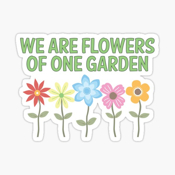 We are Flowers of One Garden Sticker