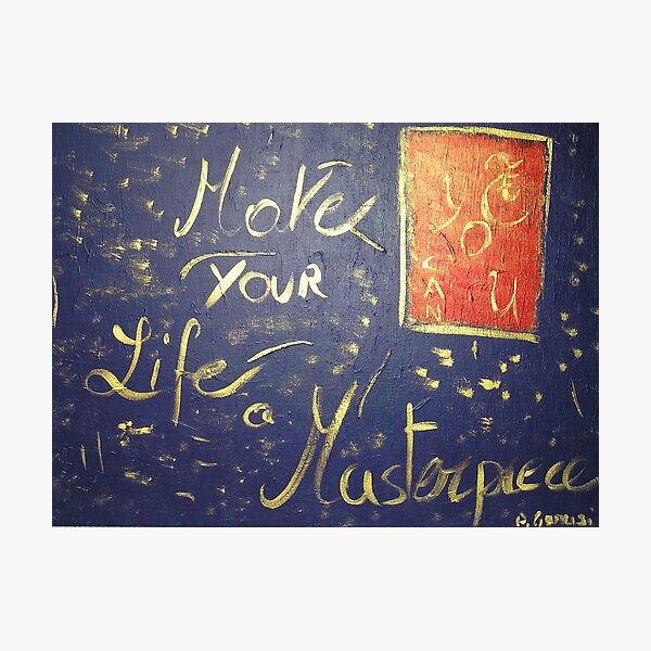 Make Your Life a Masterpiece Photographic Print