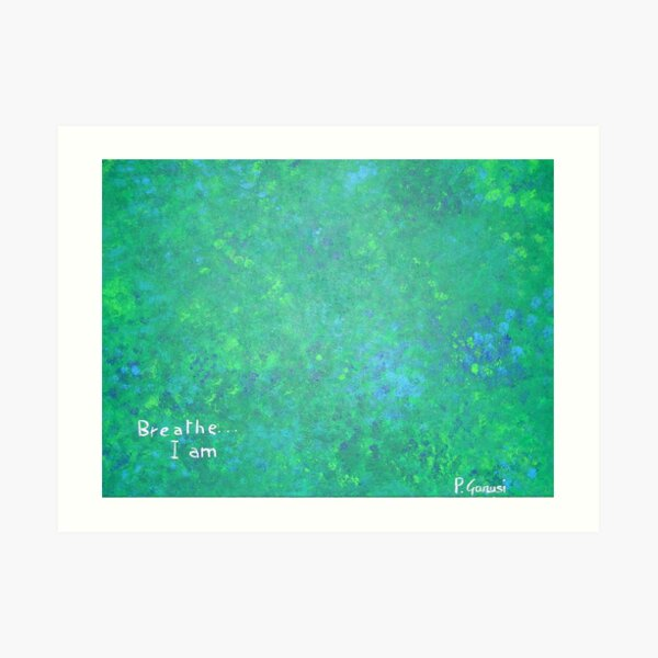 Breathe ...I am Art Print