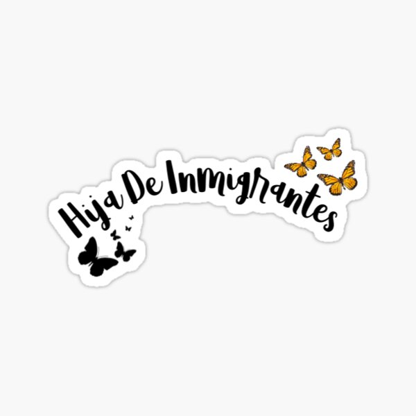 Hija De Inmigrantes Sticker